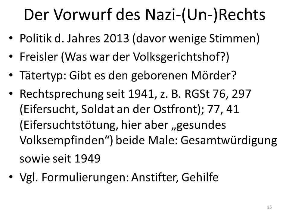 Der Vorwurf des Nazi-(Un-)Rechts Politik d. Jahres 2013 (davor wenige Stimmen) Freisler (Was war der Volksgerichtshof?) Tätertyp: Gibt es den geborene