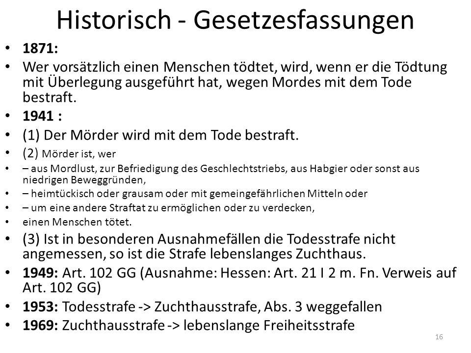 Historisch - Gesetzesfassungen 1871: Wer vorsätzlich einen Menschen tödtet, wird, wenn er die Tödtung mit Überlegung ausgeführt hat, wegen Mordes mit