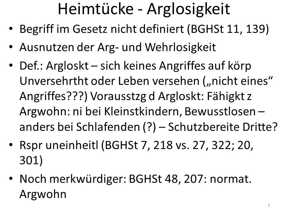 Heimtücke - Arglosigkeit Begriff im Gesetz nicht definiert (BGHSt 11, 139) Ausnutzen der Arg- und Wehrlosigkeit Def.: Argloskt – sich keines Angriffes