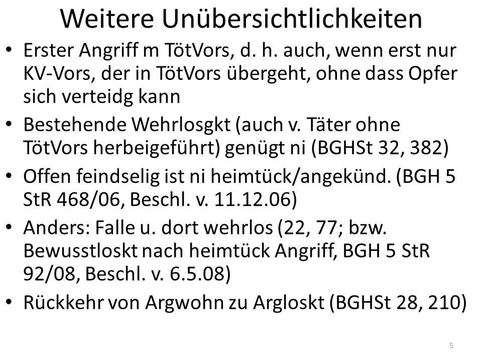Weitere Unübersichtlichkeiten Erster Angriff m TötVors, d. h. auch, wenn erst nur KV-Vors, der in TötVors übergeht, ohne dass Opfer sich verteidg kann