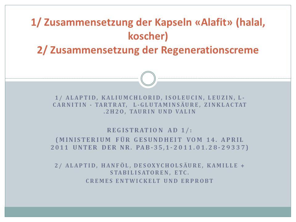 1/ ALAPTID, KALIUMCHLORID, ISOLEUCIN, LEUZIN, L- CARNITIN - TARTRAT, L-GLUTAMINSÄURE, ZINKLACTAT.2H2O, TAURIN UND VALIN REGISTRATION AD 1/: (MINISTERIUM FÜR GESUNDHEIT VOM 14.