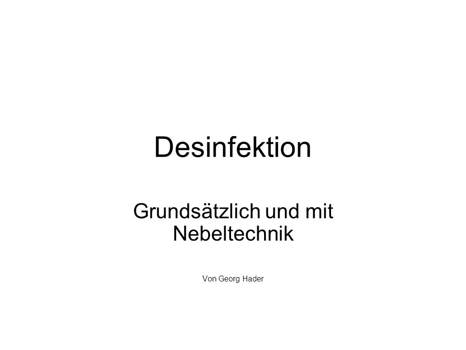 Desinfektion Grundsätzlich und mit Nebeltechnik Von Georg Hader