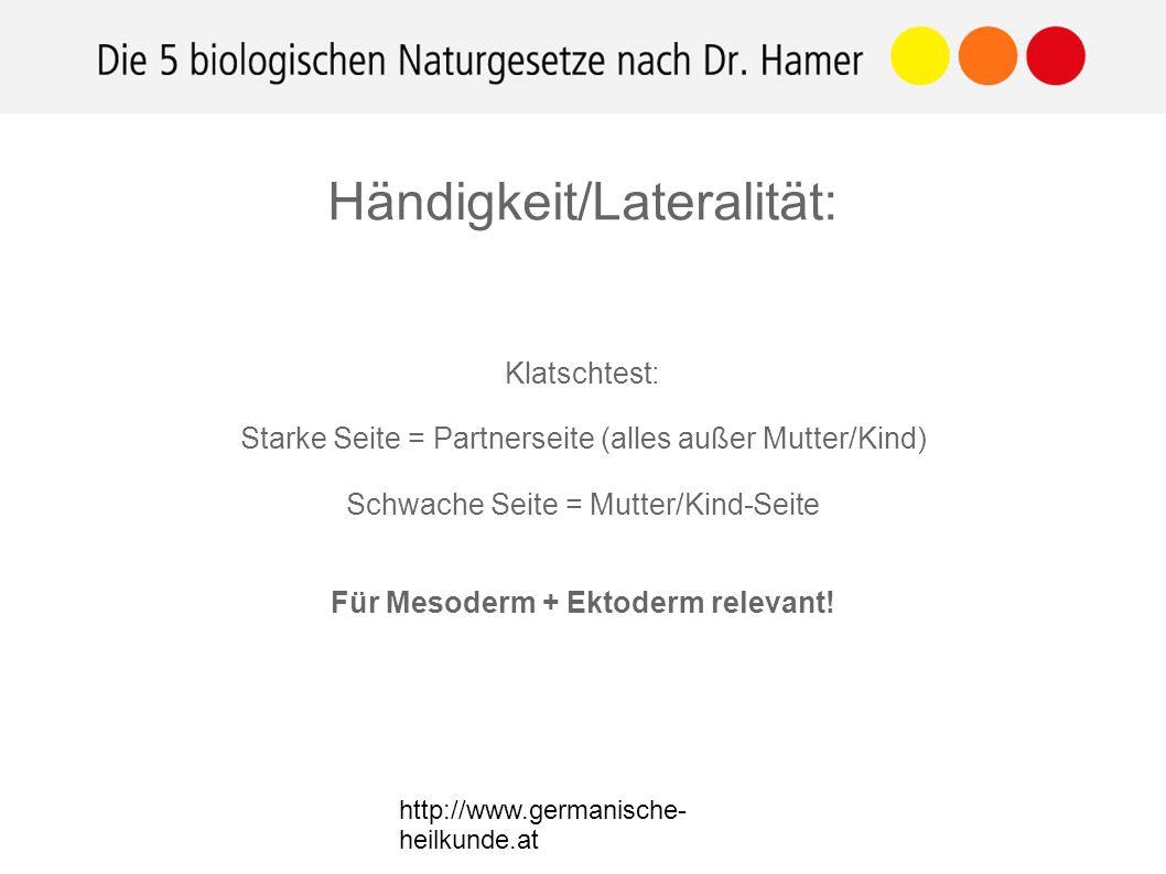 http://www.germanische- heilkunde.at Klatschtest: Starke Seite = Partnerseite (alles außer Mutter/Kind) Schwache Seite = Mutter/Kind-Seite Für Mesoderm + Ektoderm relevant.
