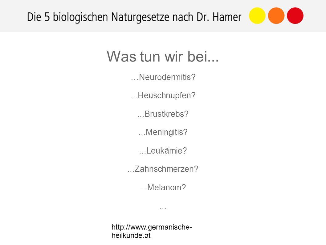 http://www.germanische- heilkunde.at …Neurodermitis ...Heuschnupfen ...Brustkrebs ...Meningitis ...Leukämie ...Zahnschmerzen ...Melanom ...