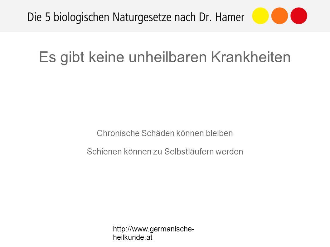 http://www.germanische- heilkunde.at Chronische Schäden können bleiben Schienen können zu Selbstläufern werden Es gibt keine unheilbaren Krankheiten