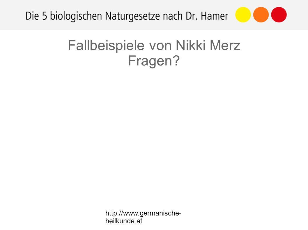 http://www.germanische- heilkunde.at Fallbeispiele von Nikki Merz Fragen?
