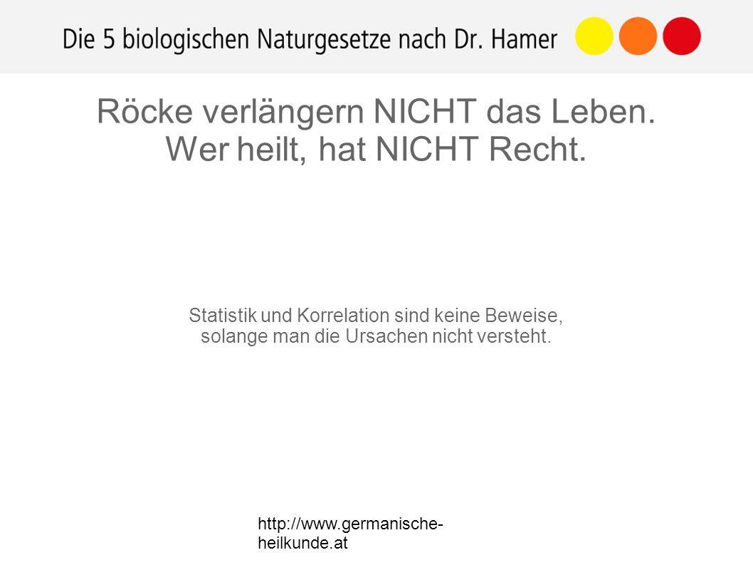 http://www.germanische- heilkunde.at Statistik und Korrelation sind keine Beweise, solange man die Ursachen nicht versteht. Röcke verlängern NICHT das
