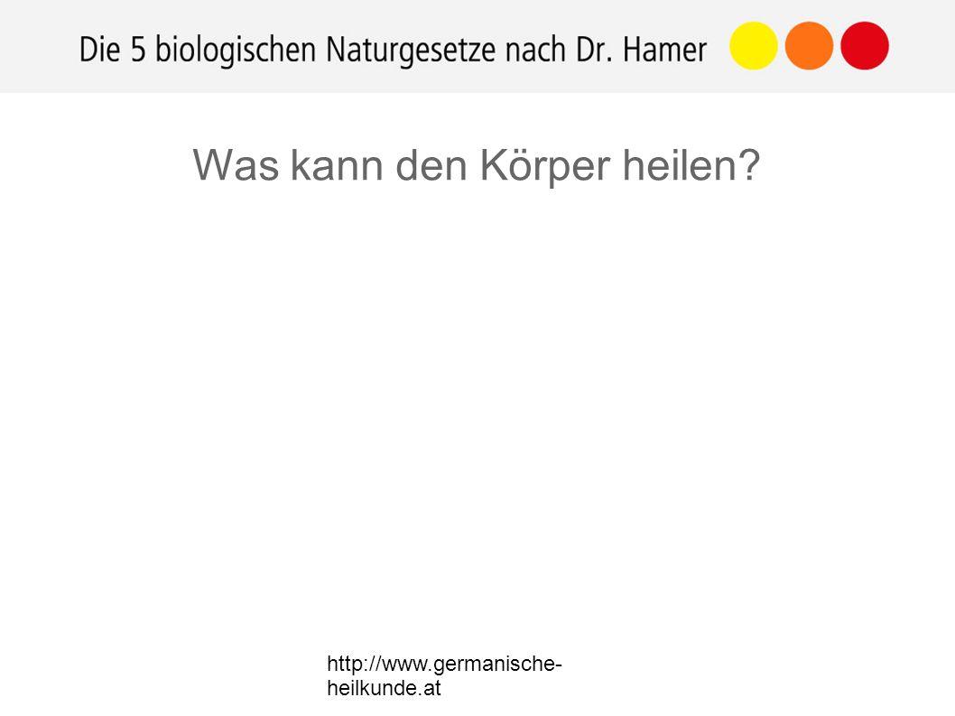 http://www.germanische- heilkunde.at Was kann den Körper heilen