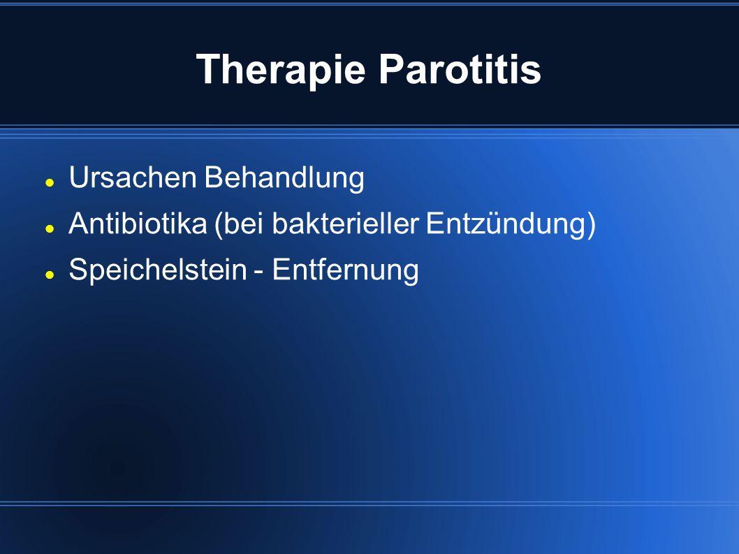 Therapie Parotitis Ursachen Behandlung Antibiotika (bei bakterieller Entzündung) Speichelstein - Entfernung
