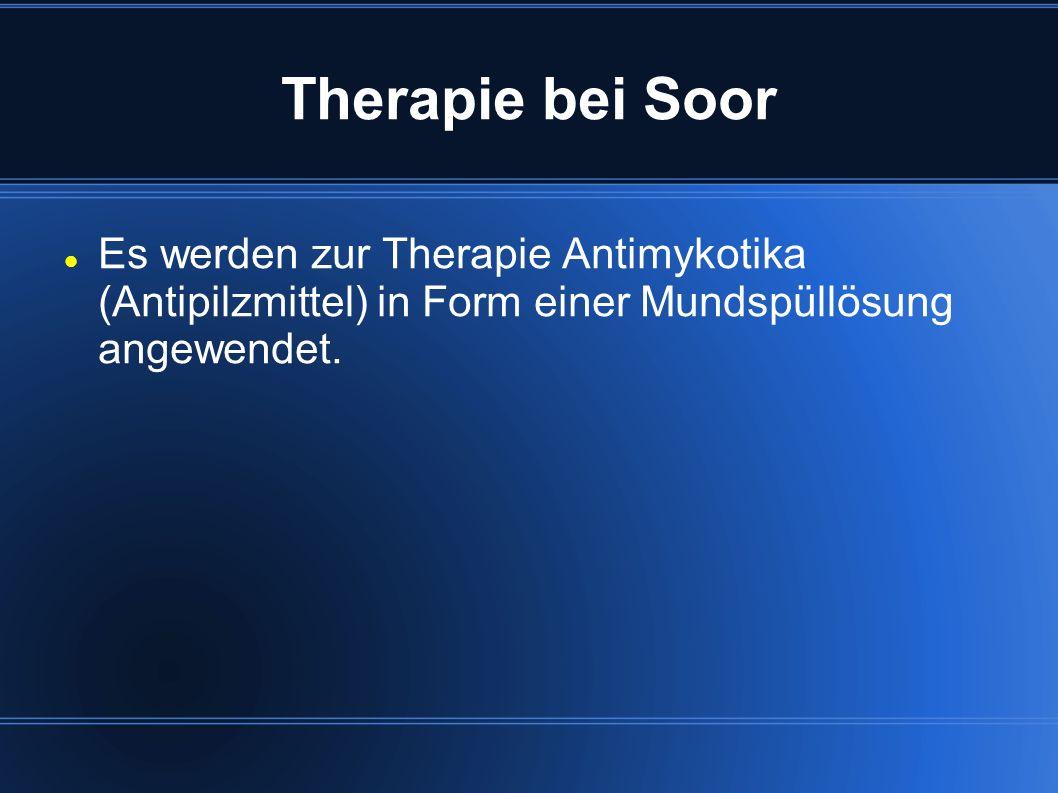 Therapie bei Soor Es werden zur Therapie Antimykotika (Antipilzmittel) in Form einer Mundspüllösung angewendet.