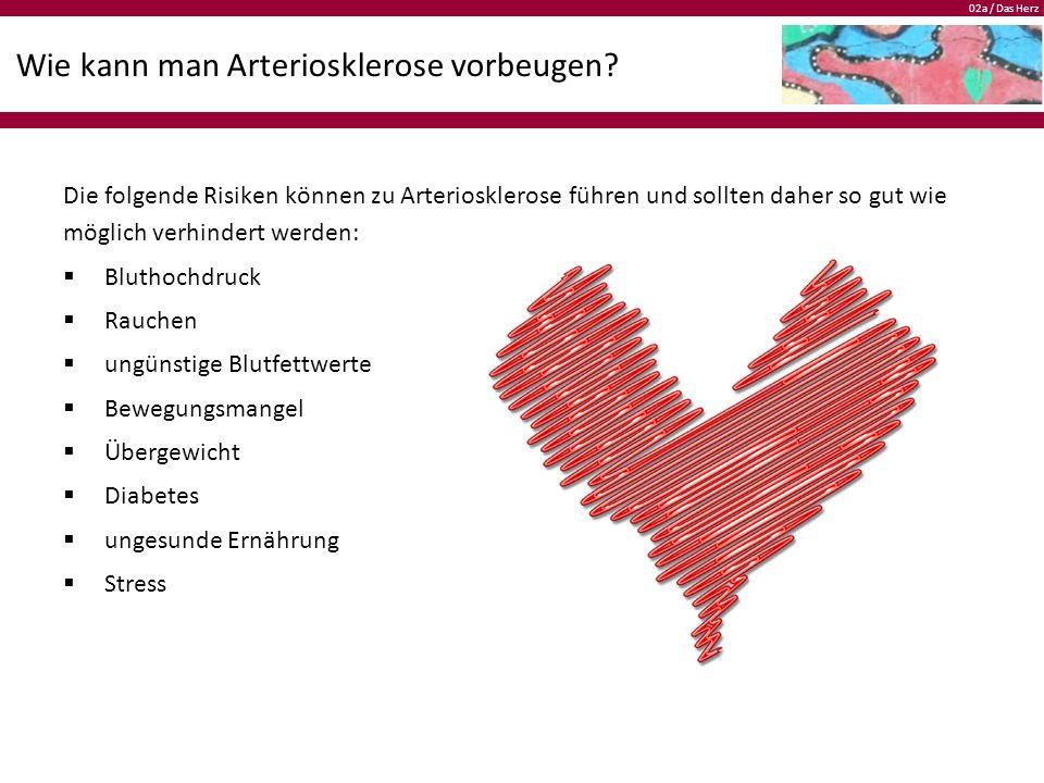 02a / Das Herz Wie kann man Arteriosklerose vorbeugen.
