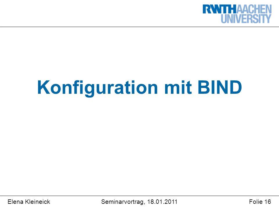 Elena KleineickFolie 16Seminarvortrag, 18.01.2011 Konfiguration mit BIND