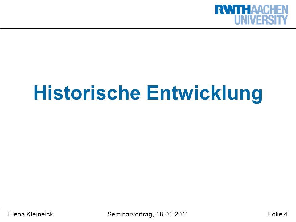 Elena KleineickFolie 4Seminarvortrag, 18.01.2011 Historische Entwicklung