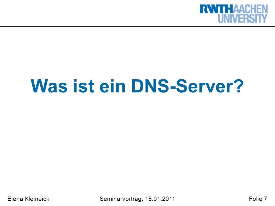 Elena KleineickFolie 7Seminarvortrag, 18.01.2011 Was ist ein DNS-Server