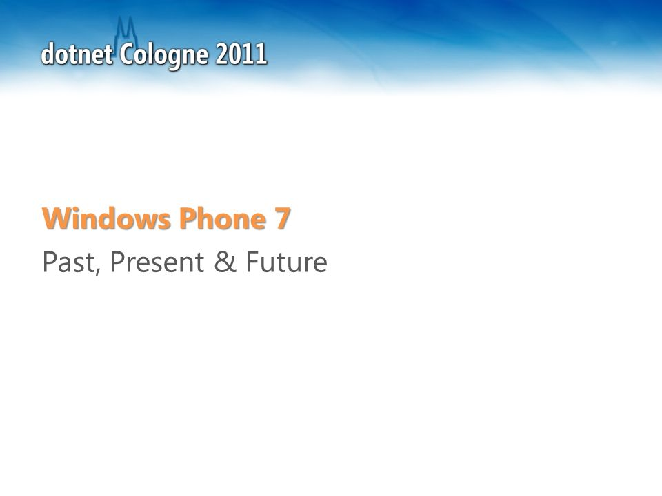 Windows Phone 7 Past, Present & Future