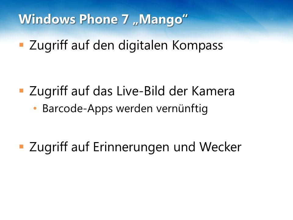 """Windows Phone 7 """"Mango""""  Zugriff auf den digitalen Kompass  Zugriff auf das Live-Bild der Kamera Barcode-Apps werden vernünftig  Zugriff auf Erinne"""