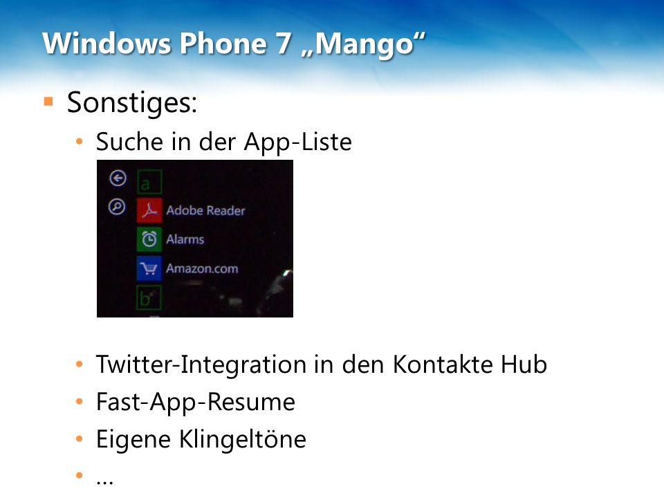 "Windows Phone 7 ""Mango""  Sonstiges: Suche in der App-Liste Twitter-Integration in den Kontakte Hub Fast-App-Resume Eigene Klingeltöne …"