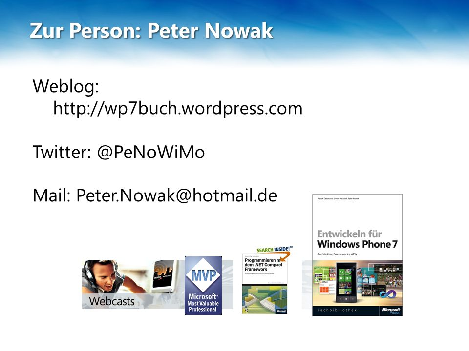 Zur Person: Peter Nowak Weblog: http://wp7buch.wordpress.com Twitter: @PeNoWiMo Mail: Peter.Nowak@hotmail.de