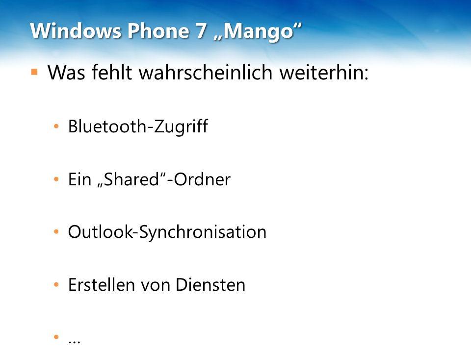 """Windows Phone 7 """"Mango""""  Was fehlt wahrscheinlich weiterhin: Bluetooth-Zugriff Ein """"Shared""""-Ordner Outlook-Synchronisation Erstellen von Diensten …"""