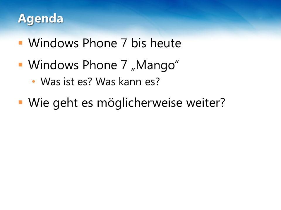 Windows Phone 7 bis heute  15.02.2010: Steve Ballmer stellt Windows Phone 7 vor  16.03.2010: Windows Phone 7 Technical Preview wird vorgestellt (MIX)  April 2010: CTP Refresh  12.07.2010: Beta Release  16.09.2010: Tools RTW (final)  25.10.2010: Tools October Update  03.11.2010: Geräte bei Providern erhältlich (eine Woche bevor US)  29.11.2010: VB.NET RTW released  04.02.2011 January Tools Update (NoDo)  11.02.2011: Nokia Deal wird bekanntgegeben  21.02.2011: Mango wird angekündigt  13.04.2011: Mango wird vorgestellt  ??.??.2011: Mango Release