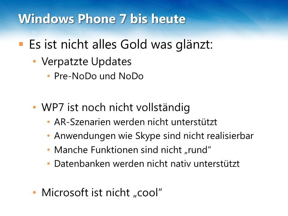 Windows Phone 7 bis heute  Es ist nicht alles Gold was glänzt: Verpatzte Updates Pre-NoDo und NoDo WP7 ist noch nicht vollständig AR-Szenarien werden