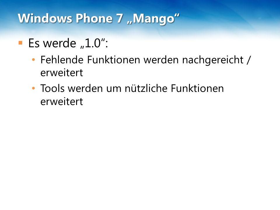 """Windows Phone 7 """"Mango""""  Es werde """"1.0"""": Fehlende Funktionen werden nachgereicht / erweitert Tools werden um nützliche Funktionen erweitert"""