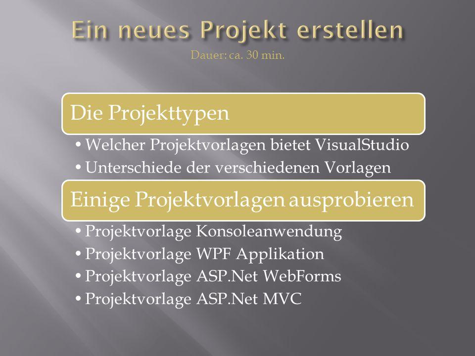 Die Projekttypen Welcher Projektvorlagen bietet VisualStudio Unterschiede der verschiedenen Vorlagen Einige Projektvorlagen ausprobieren Projektvorlage Konsoleanwendung Projektvorlage WPF Applikation Projektvorlage ASP.Net WebForms Projektvorlage ASP.Net MVC Dauer: ca.