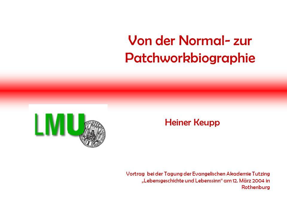 """Von der Normal- zur Patchworkbiographie Heiner Keupp Vortrag bei der Tagung der Evangelischen Akademie Tutzing """"Lebensgeschichte und Lebenssinn am 12."""