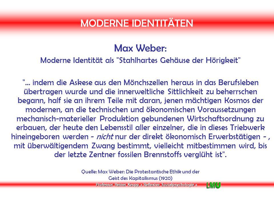 Professor Heiner Keupp » Reflexive Sozialpsychologie « MODERNE IDENTITÄTEN Max Weber: Moderne Identität als Stahlhartes Gehäuse der Hörigkeit ...