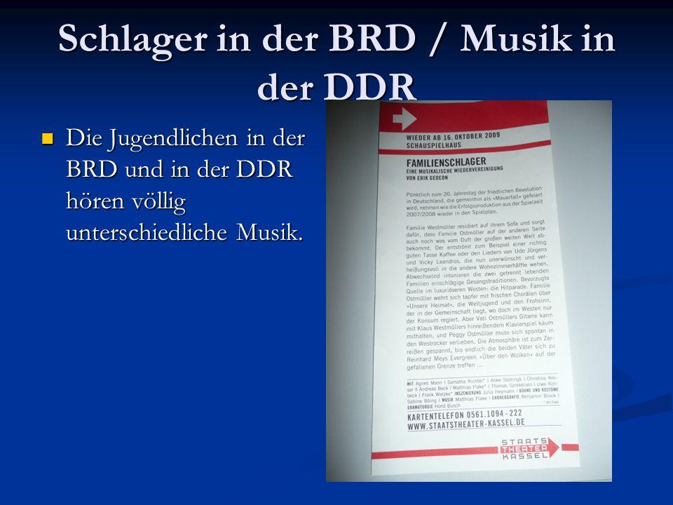 Schlager in der BRD / Musik in der DDR Die Jugendlichen in der BRD und in der DDR hören völlig unterschiedliche Musik. Die Jugendlichen in der BRD und