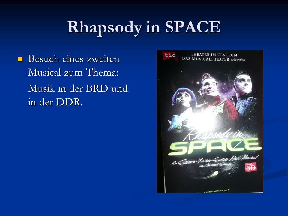 Rhapsody in SPACE Besuch eines zweiten Musical zum Thema: Besuch eines zweiten Musical zum Thema: Musik in der BRD und in der DDR. Musik in der BRD un