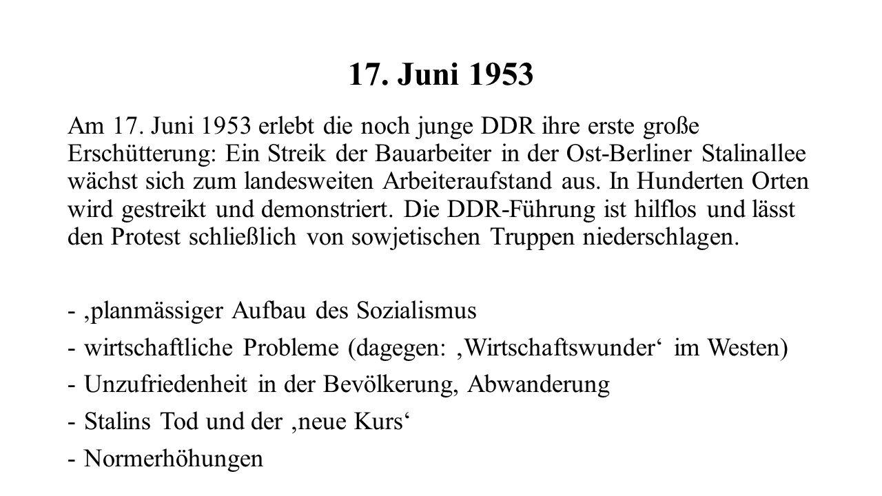 17. Juni 1953 Am 17. Juni 1953 erlebt die noch junge DDR ihre erste große Erschütterung: Ein Streik der Bauarbeiter in der Ost-Berliner Stalinallee wä