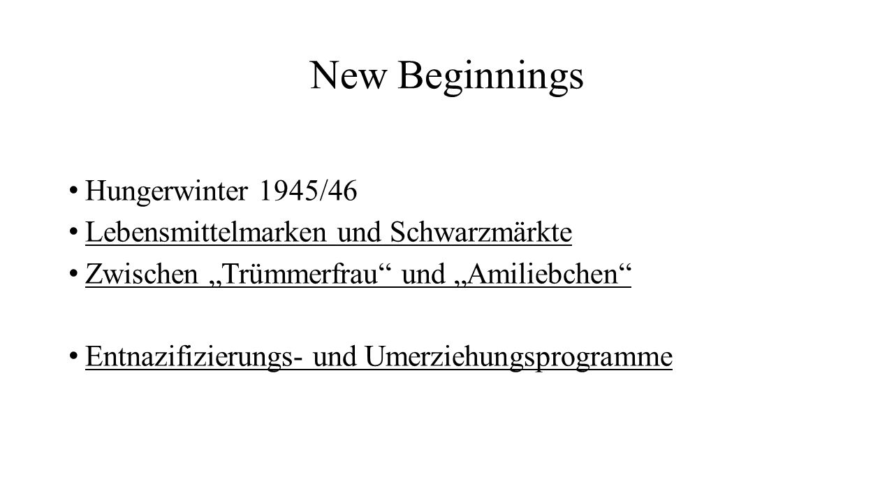 """New Beginnings Hungerwinter 1945/46 Lebensmittelmarken und Schwarzmärkte Zwischen """"Trümmerfrau"""" und """"Amiliebchen"""" Entnazifizierungs- und Umerziehungsp"""