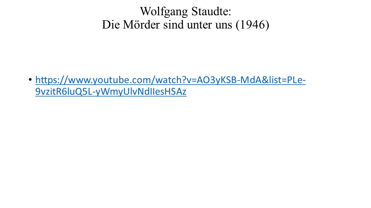 Wolfgang Staudte: Die Mörder sind unter uns (1946) https://www.youtube.com/watch v=AO3yKSB-MdA&list=PLe- 9vzitR6luQ5L-yWmyUlvNdIIesHSAz https://www.youtube.com/watch v=AO3yKSB-MdA&list=PLe- 9vzitR6luQ5L-yWmyUlvNdIIesHSAz