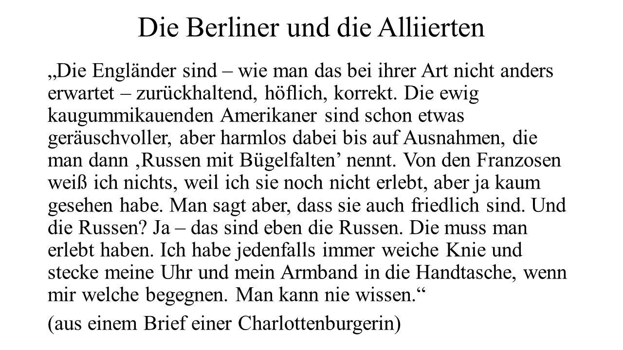 """Die Berliner und die Alliierten """"Die Engländer sind – wie man das bei ihrer Art nicht anders erwartet – zurückhaltend, höflich, korrekt. Die ewig kaug"""