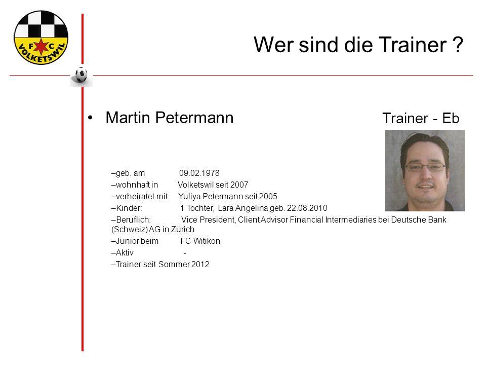 Wer sind die Trainer . Martin Petermann Trainer - Eb –geb.