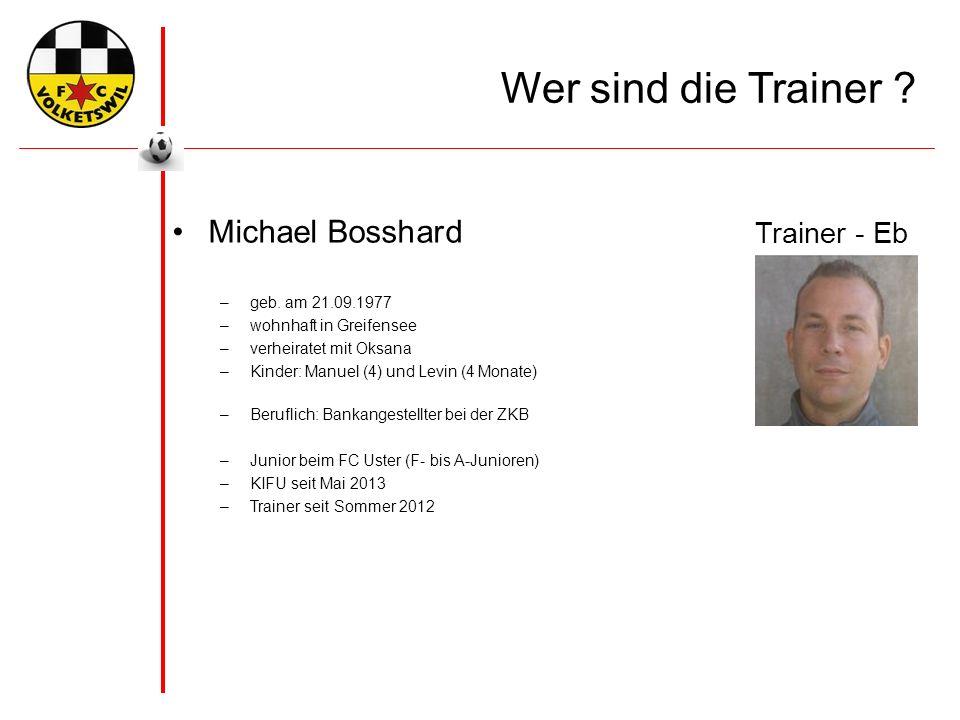 Wer sind die Trainer . Michael Bosshard Trainer - Eb –geb.