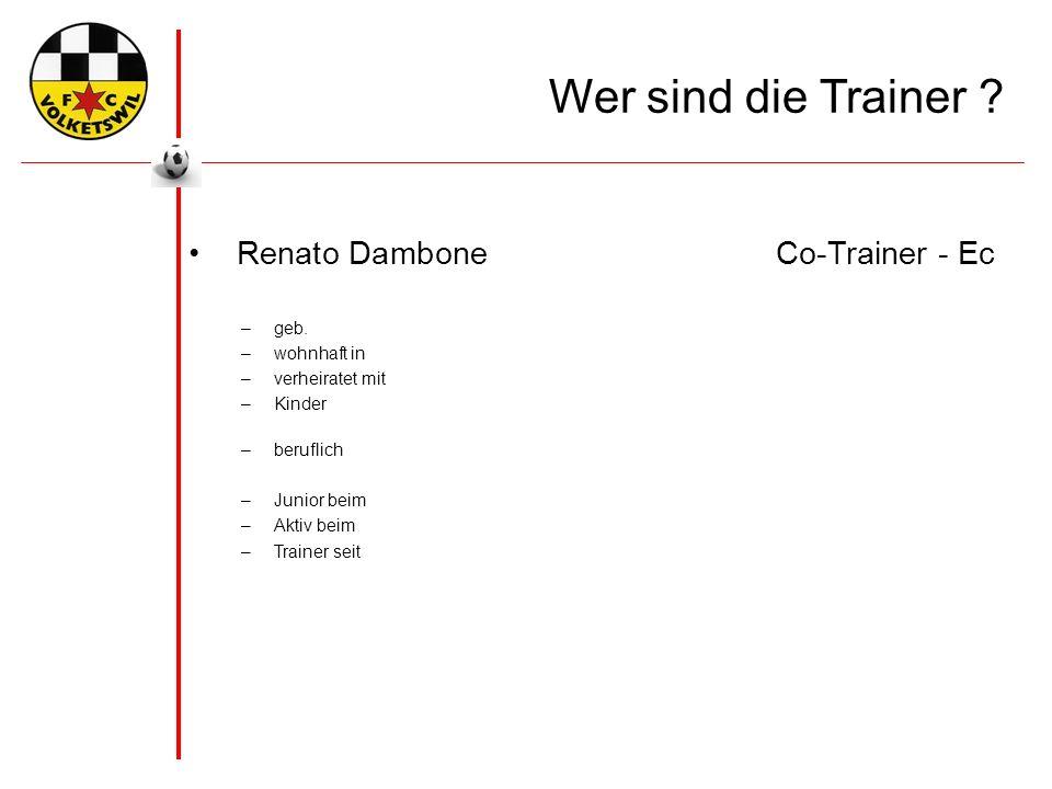 Wer sind die Trainer . Renato DamboneCo-Trainer - Ec –geb.