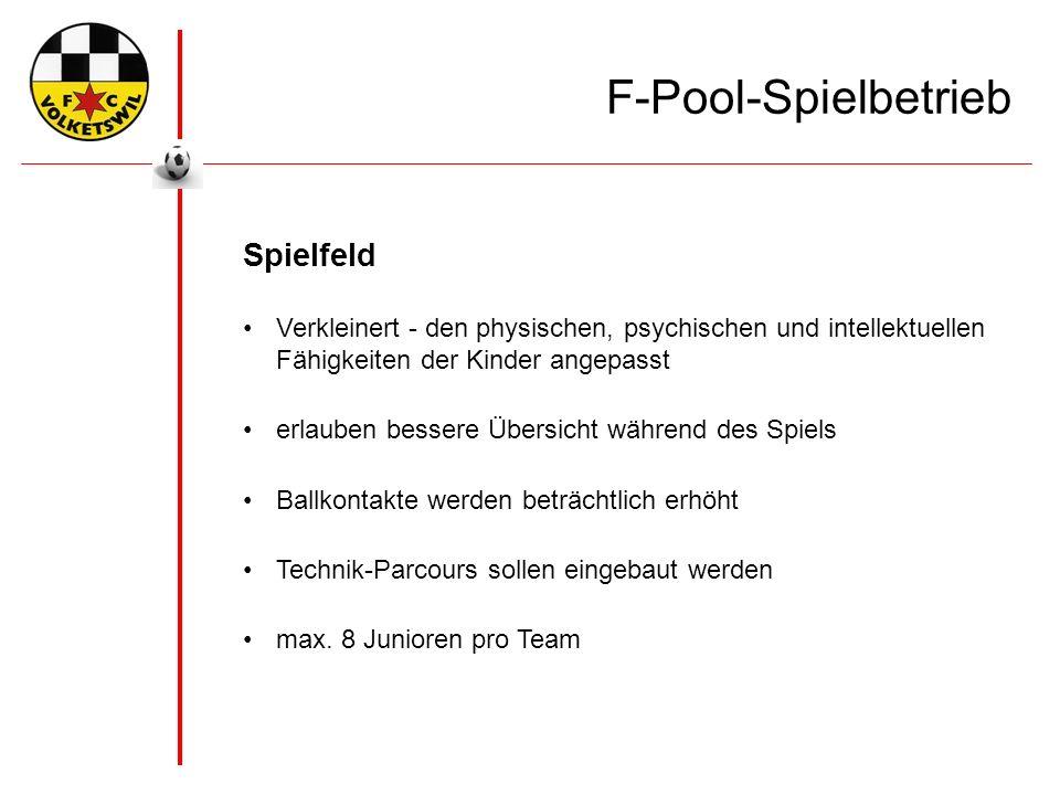 F-Pool-Spielbetrieb Spielfeld Verkleinert - den physischen, psychischen und intellektuellen Fähigkeiten der Kinder angepasst erlauben bessere Übersicht während des Spiels Ballkontakte werden beträchtlich erhöht Technik-Parcours sollen eingebaut werden max.