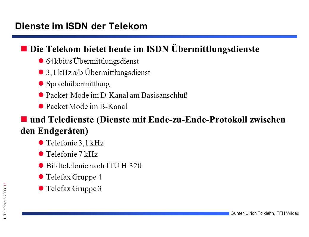 1. Telefonie 3-2003 18 Günter-Ulrich Tolkiehn, TFH Wildau Dienste im ISDN der Telekom Die Telekom bietet heute im ISDN Übermittlungsdienste 64kbit/s Ü