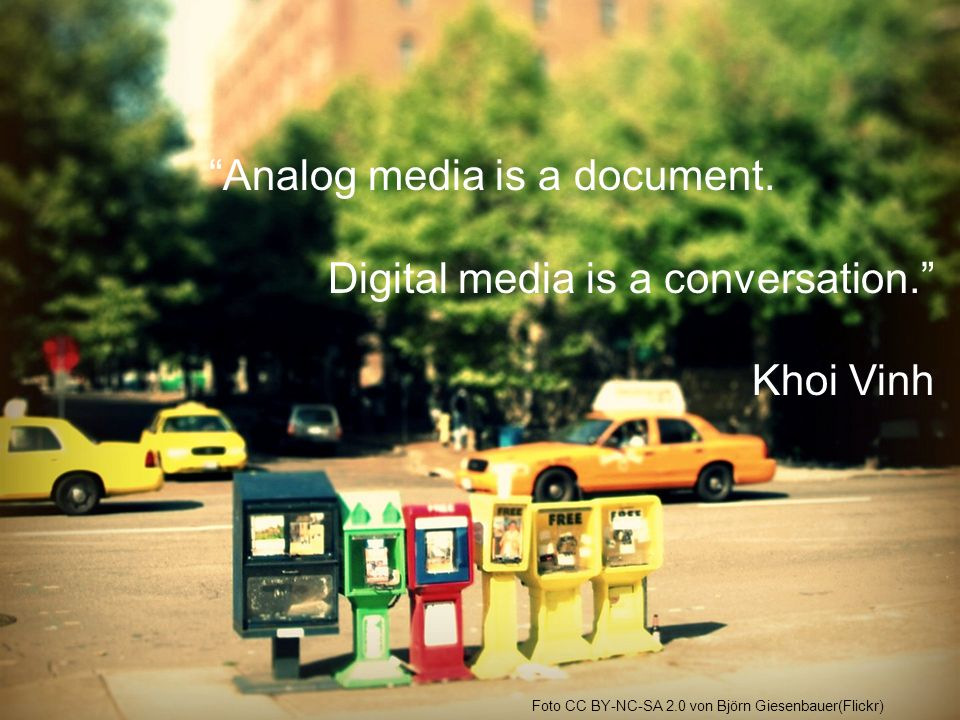 """Analog media is a document. Digital media is a conversation."" Khoi Vinh Foto CC BY-NC-SA 2.0 von Björn Giesenbauer(Flickr)"
