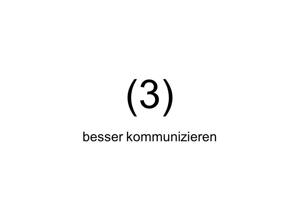 (3) besser kommunizieren