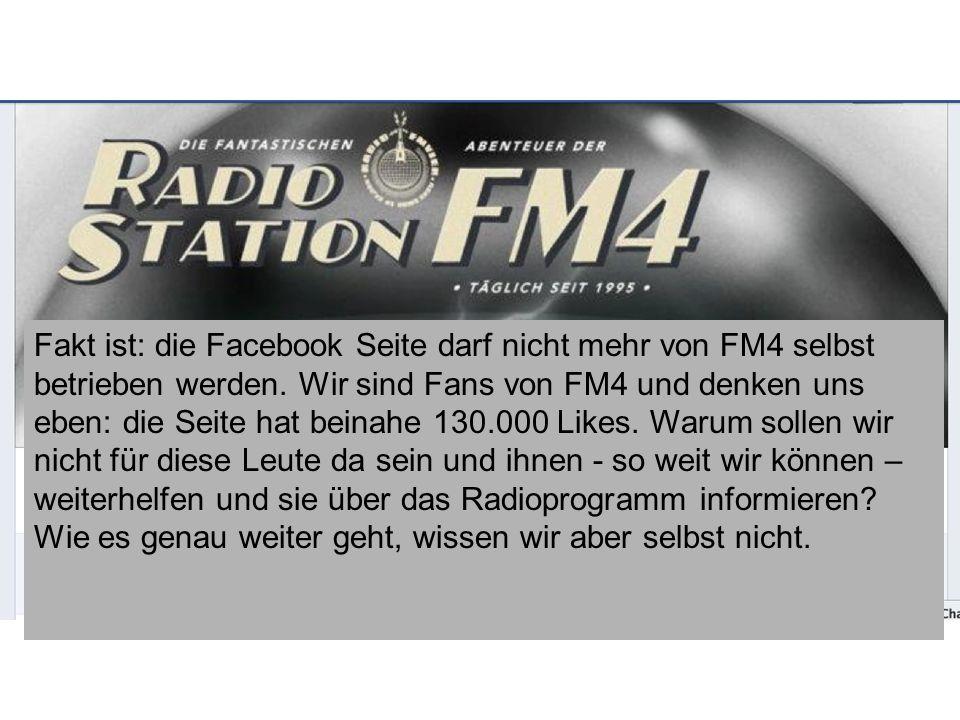 Fakt ist: die Facebook Seite darf nicht mehr von FM4 selbst betrieben werden.
