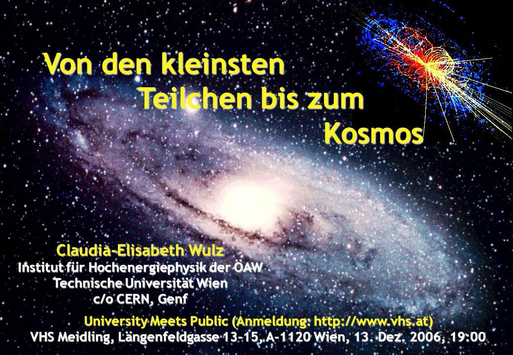 University Meets Public (Anmeldung: http://www.vhs.at) VHS Meidling, Längenfeldgasse 13-15, A-1120 Wien, 13. Dez. 2006, 19:00 Von den kleinsten Teilch