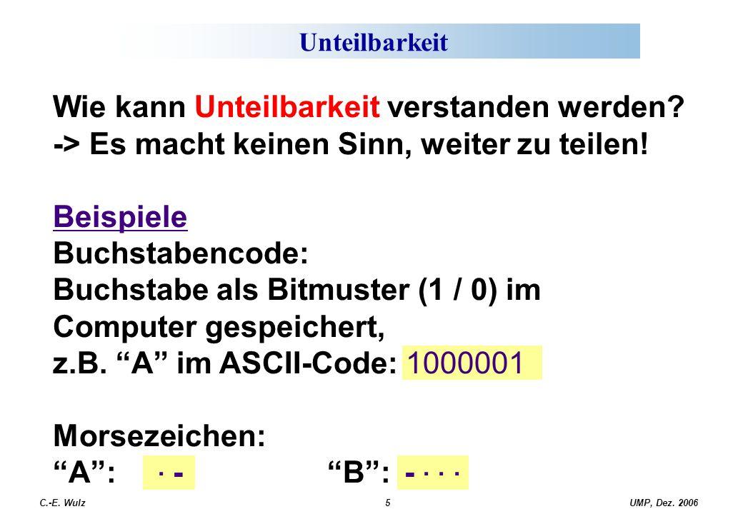 UMP, Dez. 2006C.-E. Wulz5 Unteilbarkeit Wie kann Unteilbarkeit verstanden werden? -> Es macht keinen Sinn, weiter zu teilen! Beispiele Buchstabencode: