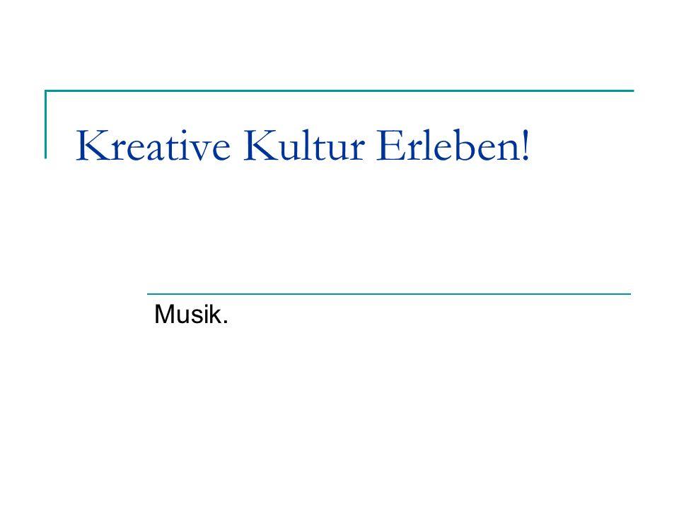 Kreative Kultur Erleben! Musik.