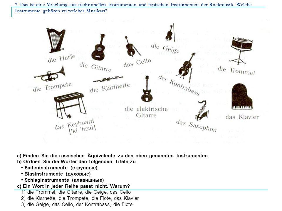7. Das ist eine Mischung aus traditionellen Instrumenten und typischen Instrumenten der Rockmusik.