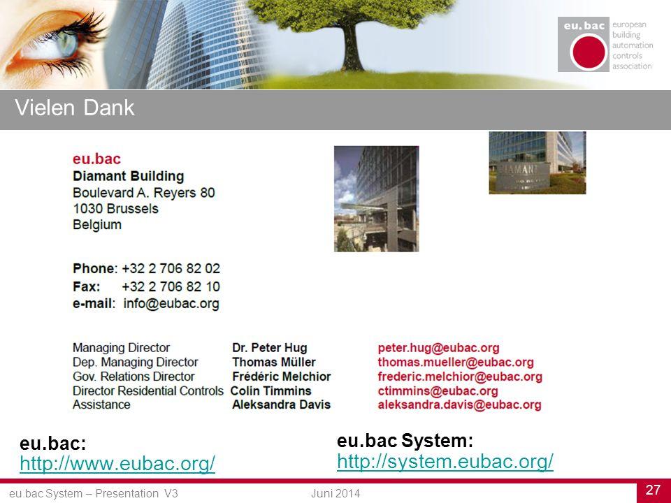 eu.bac System – Presentation V3 27 Juni 2014 Vielen Dank http://www.eubac.org/ eu.bac: http://system.eubac.org/ eu.bac System:
