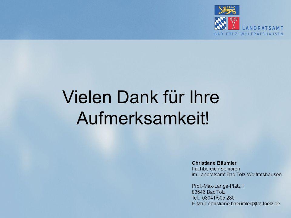 Vielen Dank für Ihre Aufmerksamkeit! Christiane Bäumler Fachbereich Senioren im Landratsamt Bad Tölz-Wolfratshausen Prof.-Max-Lange-Platz 1 83646 Bad