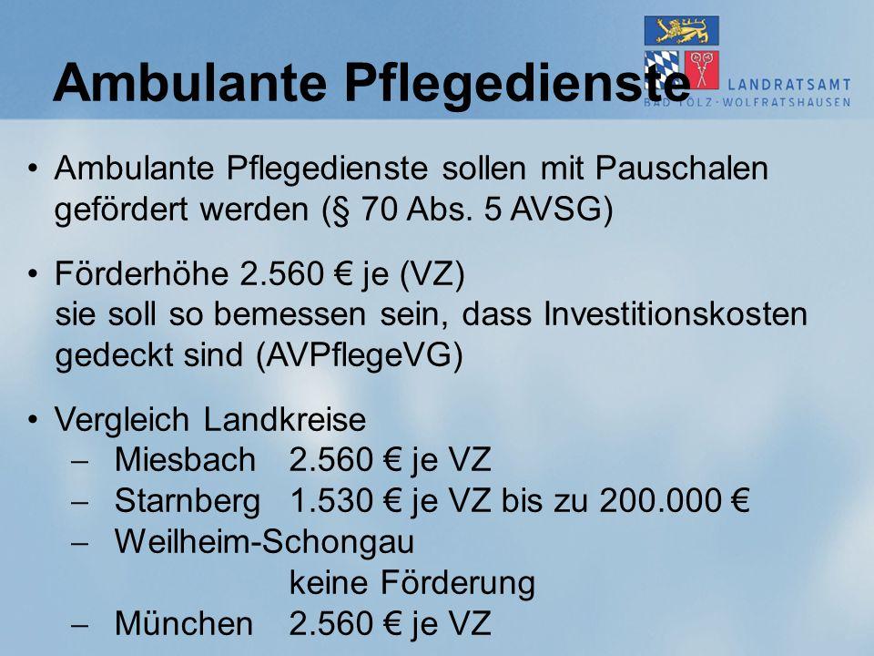 Ambulante Pflegedienste Ambulante Pflegedienste sollen mit Pauschalen gefördert werden (§ 70 Abs. 5 AVSG) Förderhöhe 2.560 € je (VZ) sie soll so bemes